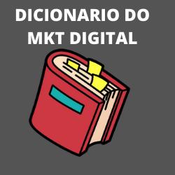 O Dicionário do Markeitng digital
